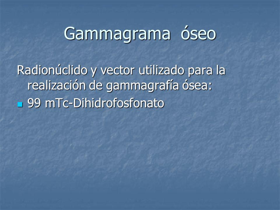 Gammagrama óseo Radionúclido y vector utilizado para la realización de gammagrafía ósea: 99 mTc-Dihidrofosfonato 99 mTc-Dihidrofosfonato