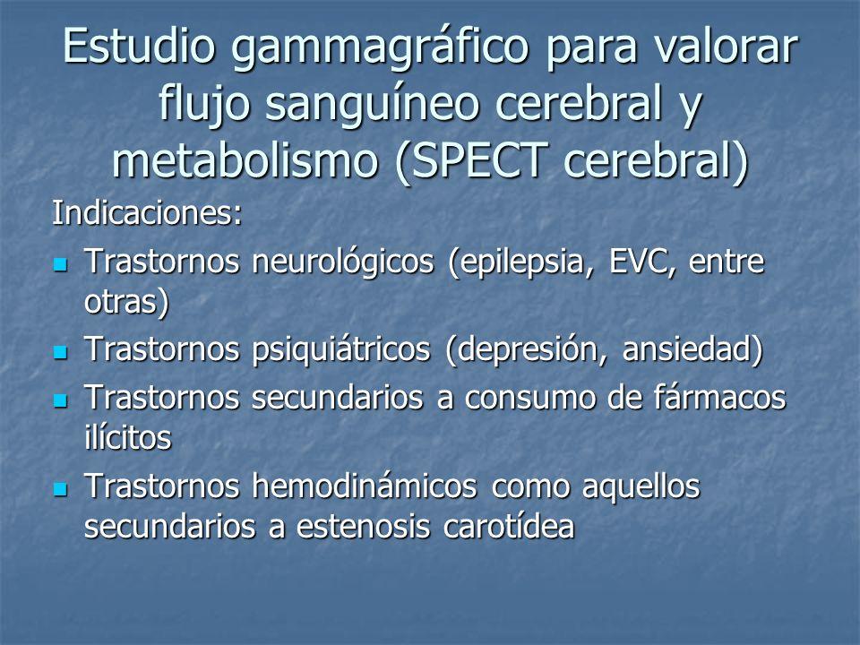 Estudio gammagráfico para valorar flujo sanguíneo cerebral y metabolismo (SPECT cerebral) Indicaciones: Trastornos neurológicos (epilepsia, EVC, entre