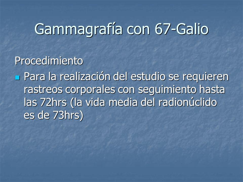 Gammagrafía con 67-Galio Procedimiento Para la realización del estudio se requieren rastreos corporales con seguimiento hasta las 72hrs (la vida media