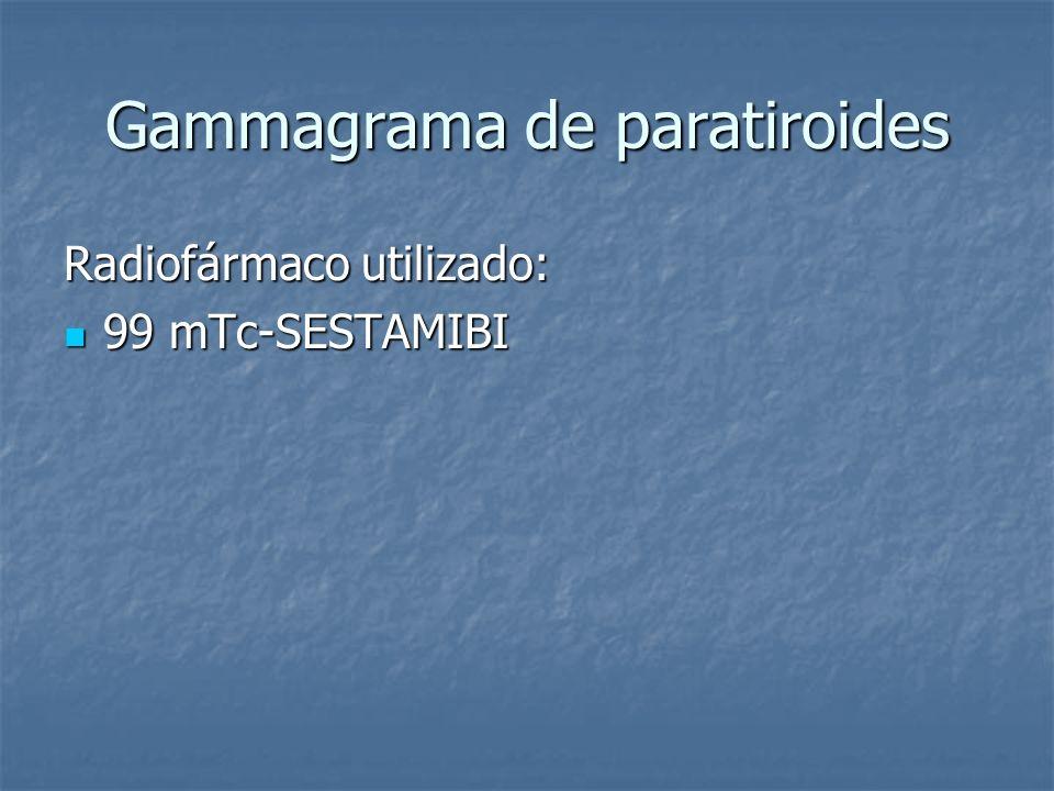Gammagrama de paratiroides Radiofármaco utilizado: 99 mTc-SESTAMIBI 99 mTc-SESTAMIBI