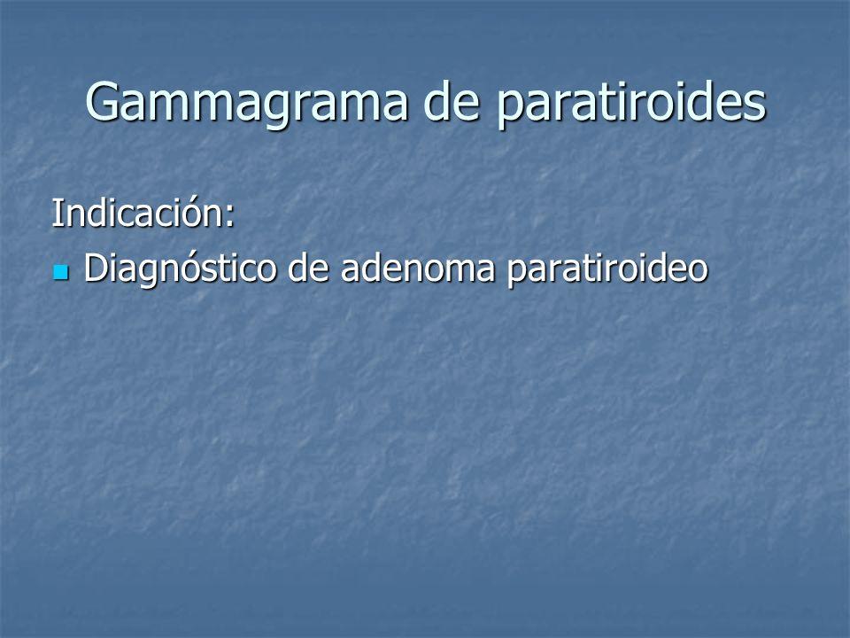 Gammagrama de paratiroides Indicación: Diagnóstico de adenoma paratiroideo Diagnóstico de adenoma paratiroideo