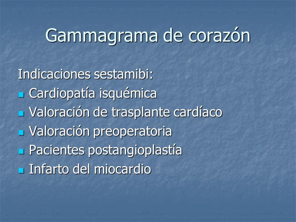 Gammagrama de corazón Indicaciones sestamibi: Cardiopatía isquémica Cardiopatía isquémica Valoración de trasplante cardíaco Valoración de trasplante c