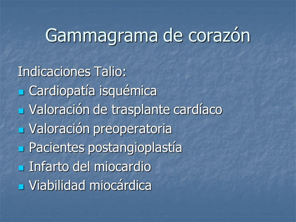 Gammagrama de corazón Indicaciones Talio: Cardiopatía isquémica Cardiopatía isquémica Valoración de trasplante cardíaco Valoración de trasplante cardí