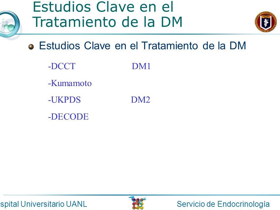 Servicio de EndocrinologíaHospital Universitario UANL Estudios Clave en el Tratamiento de la DM -DCCT DM1 -Kumamoto -UKPDS DM2 -DECODE