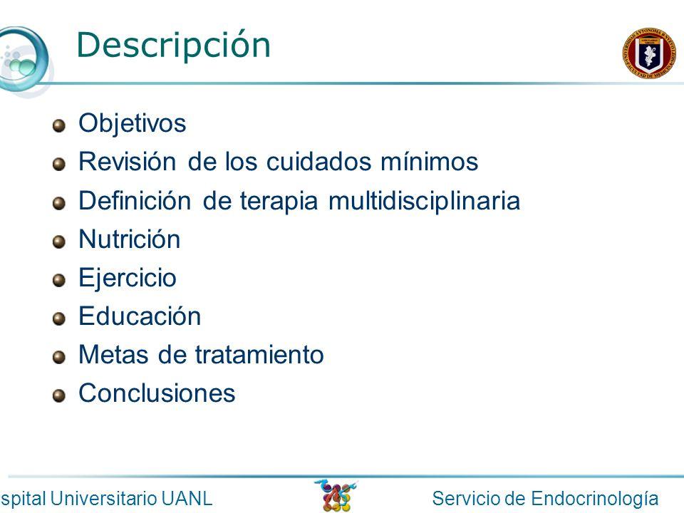 Servicio de EndocrinologíaHospital Universitario UANL Objetivos Revisión de los cuidados mínimos Definición de terapia multidisciplinaria Nutrición Ej