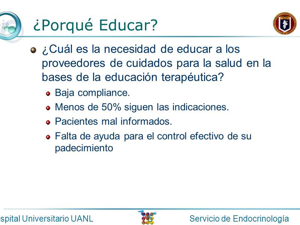 Servicio de EndocrinologíaHospital Universitario UANL ¿Porqué Educar? ¿Cuál es la necesidad de educar a los proveedores de cuidados para la salud en l