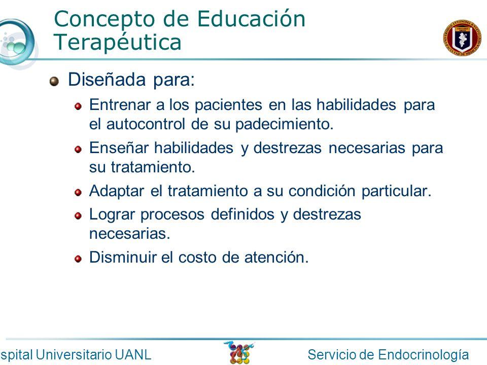 Servicio de EndocrinologíaHospital Universitario UANL Concepto de Educación Terapéutica Diseñada para: Entrenar a los pacientes en las habilidades par