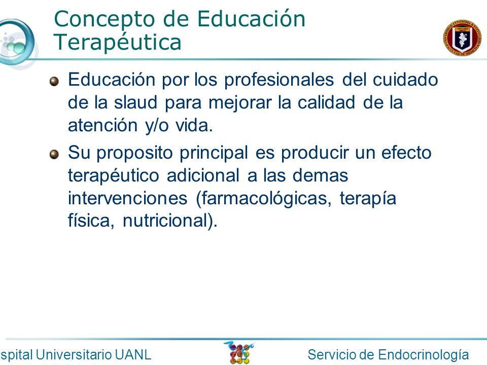 Servicio de EndocrinologíaHospital Universitario UANL Concepto de Educación Terapéutica Educación por los profesionales del cuidado de la slaud para m