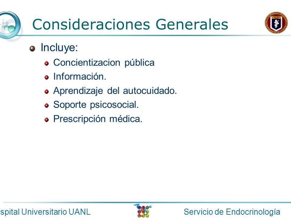 Servicio de EndocrinologíaHospital Universitario UANL Consideraciones Generales Incluye: Concientizacion pública Información. Aprendizaje del autocuid