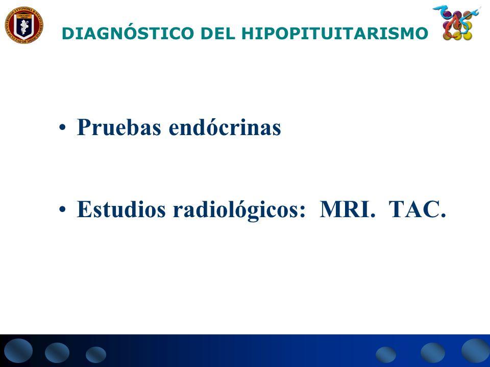 HORMONA TSH (0-5mUI) PRL (0-22 ng/ml) LH FSH (0 – 20 mUI) GH** (0 – 6ng/ml) Cortisol ( 10 – 25 g/dl) Estímulo TRH (200 cg IV) LHRH (100 cg IV) *Insulina (.05 -.15 u/kg) Respuesta normal >Doble >6>20 PRUEBAS DE RESERVA HIPOFISIARIA XX X X XX * GHRH (1ug/kg CRH (1 ug/kg) **Clonidina.05 mg oral