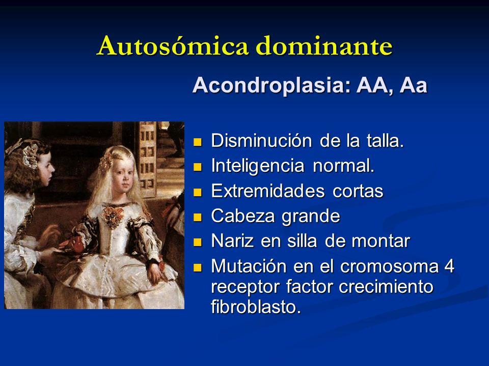 Autosómica dominante Acondroplasia: AA, Aa Disminución de la talla. Disminución de la talla. Inteligencia normal. Inteligencia normal. Extremidades co