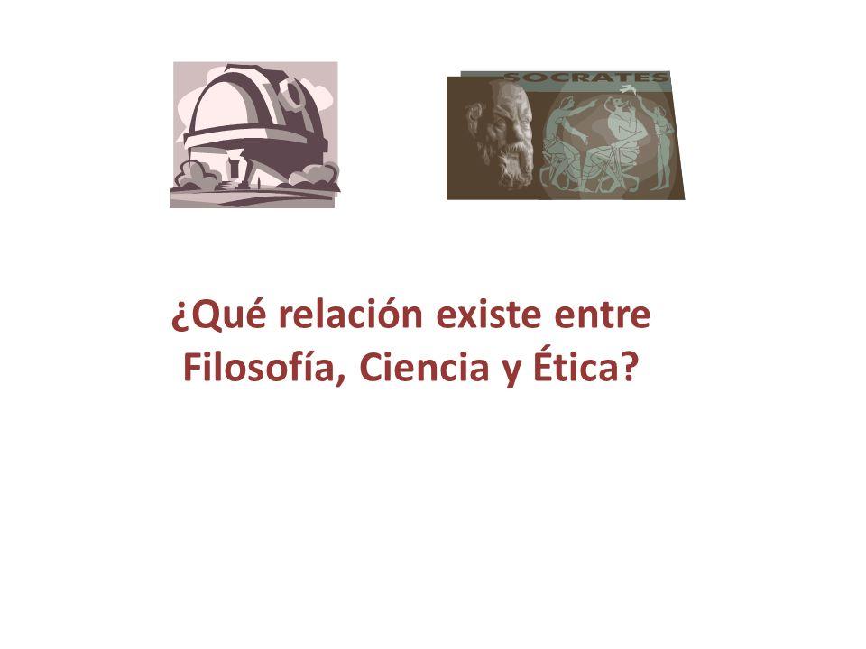 ¿Qué relación existe entre Filosofía, Ciencia y Ética?