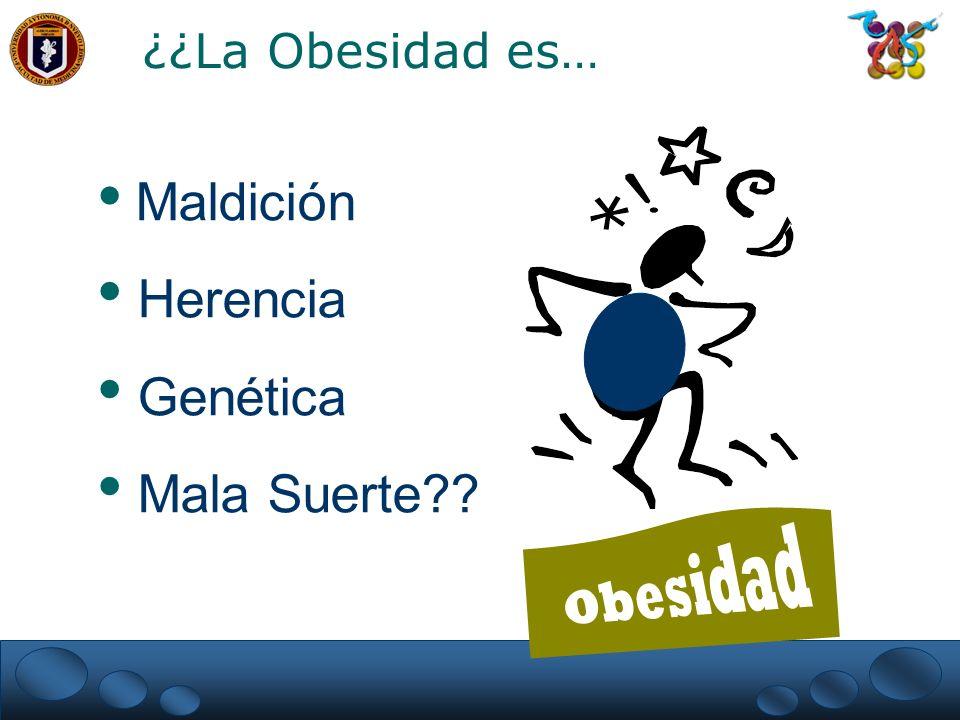 Maldición Herencia Genética Mala Suerte?? ¿¿La Obesidad es…