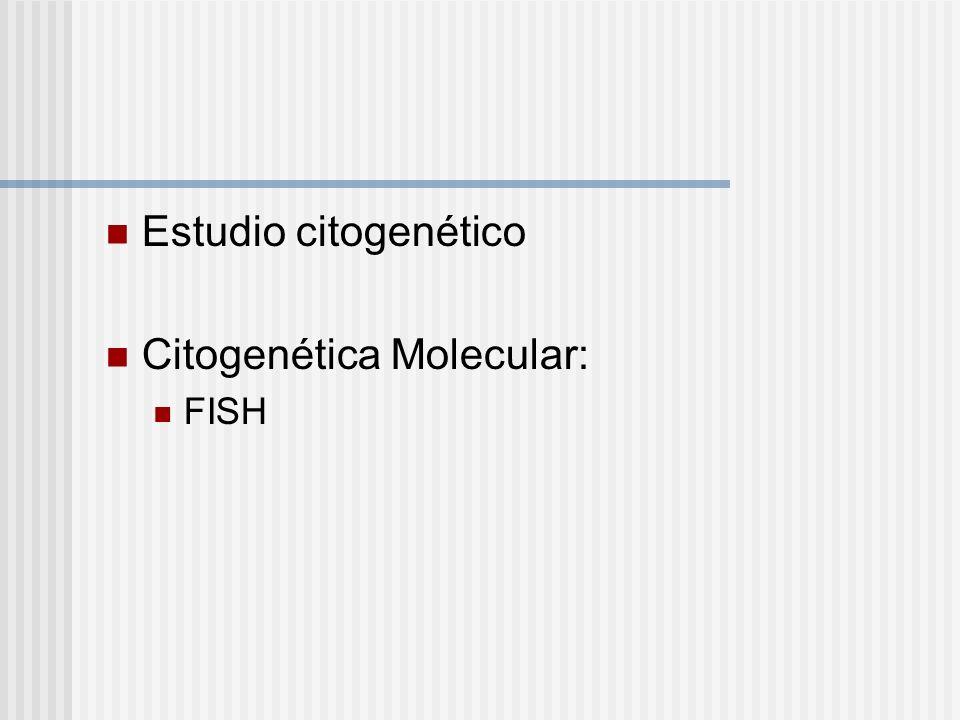 Estudio citogenético Citogenética Molecular: FISH