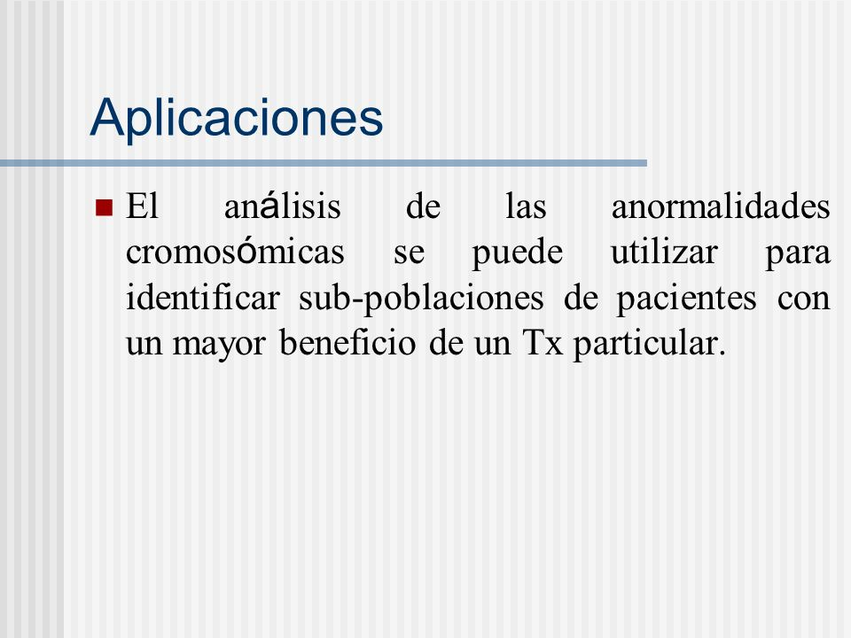 Aplicaciones El an á lisis de las anormalidades cromos ó micas se puede utilizar para identificar sub-poblaciones de pacientes con un mayor beneficio