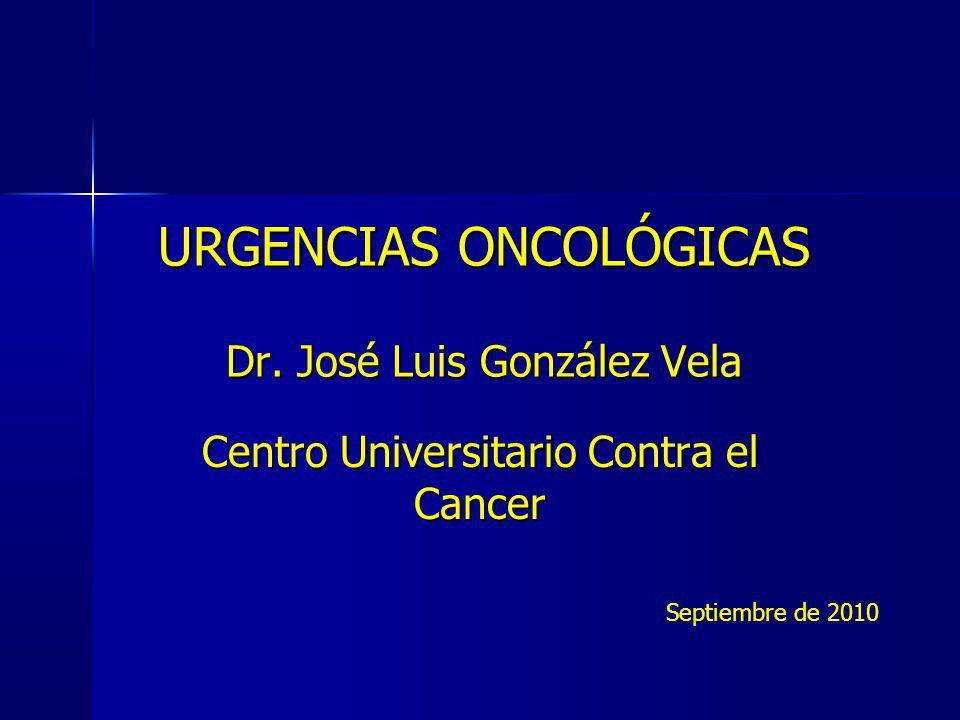 URGENCIAS ONCOLÓGICAS Dr. José Luis González Vela Centro Universitario Contra el Cancer Septiembre de 2010