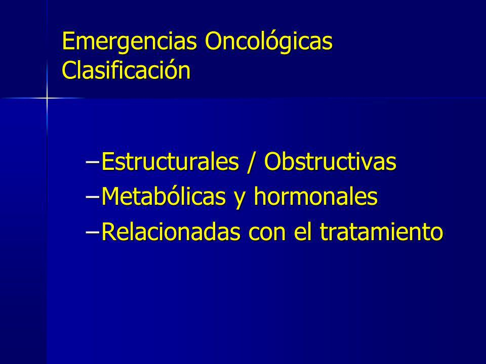 Síndrome de vena cava superior Taponamiento cardíaco Obstrucción Intestinal Obstrucción Urinaria Obstrucción Biliar por malignidad Compresión de la médula espinal Hipertensión intracraneal Meningitis neoplásica Convulsiones Leucocitostasis intracerebral Hemoptisis Obstrucción aérea Emergencias Oncológicas E Emergencias Oncológicas E structurales y Obstructivas