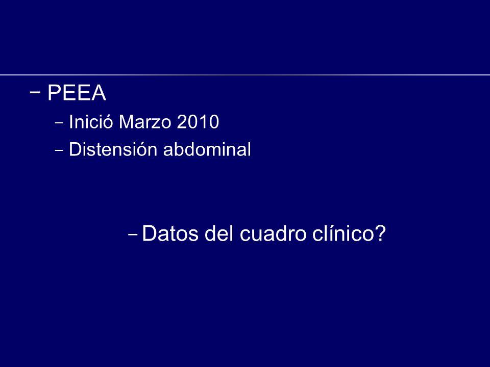 PEEA - Inició Marzo 2010 - Distensión abdominal - Datos del cuadro clínico?