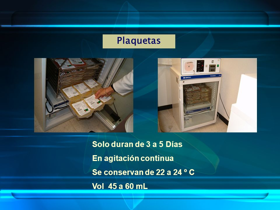Plaquetas Solo duran de 3 a 5 Días En agitación continua Se conservan de 22 a 24 º C Vol 45 a 60 mL