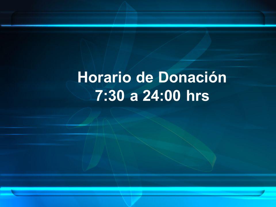 Horario de Donación 7:30 a 24:00 hrs