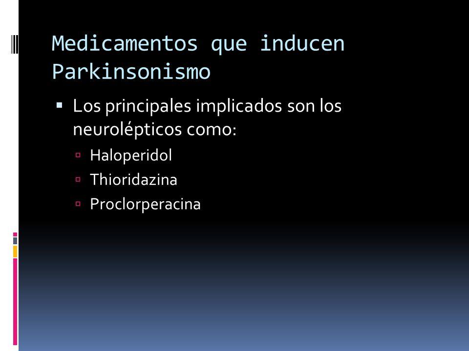 Medicamentos que inducen Parkinsonismo Los principales implicados son los neurolépticos como: Haloperidol Thioridazina Proclorperacina