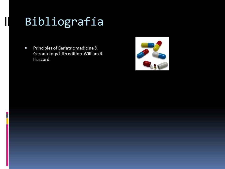 Bibliografía Principles of Geriatric medicine & Gerontology fifth edition. William R Hazzard.