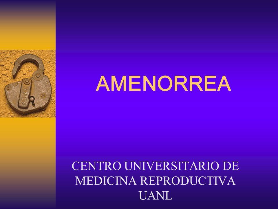 AMENORREA CENTRO UNIVERSITARIO DE MEDICINA REPRODUCTIVA UANL
