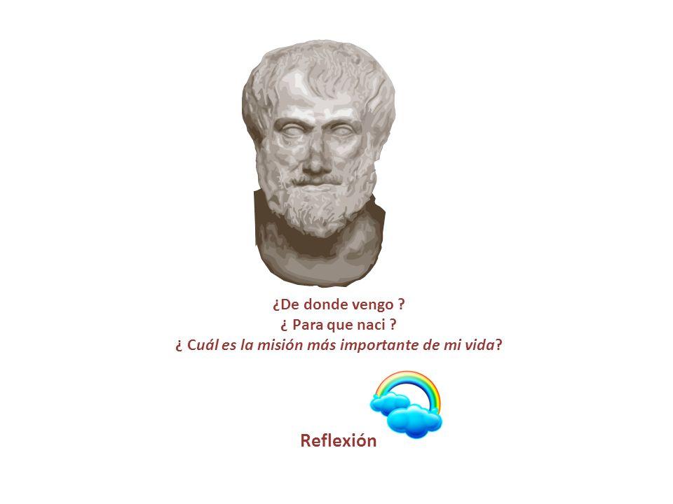Para Aristóteles, Epicuro y la mayor parte de los filósofos, la misión mas importante que tenemos en la vida es: SER FELICES,
