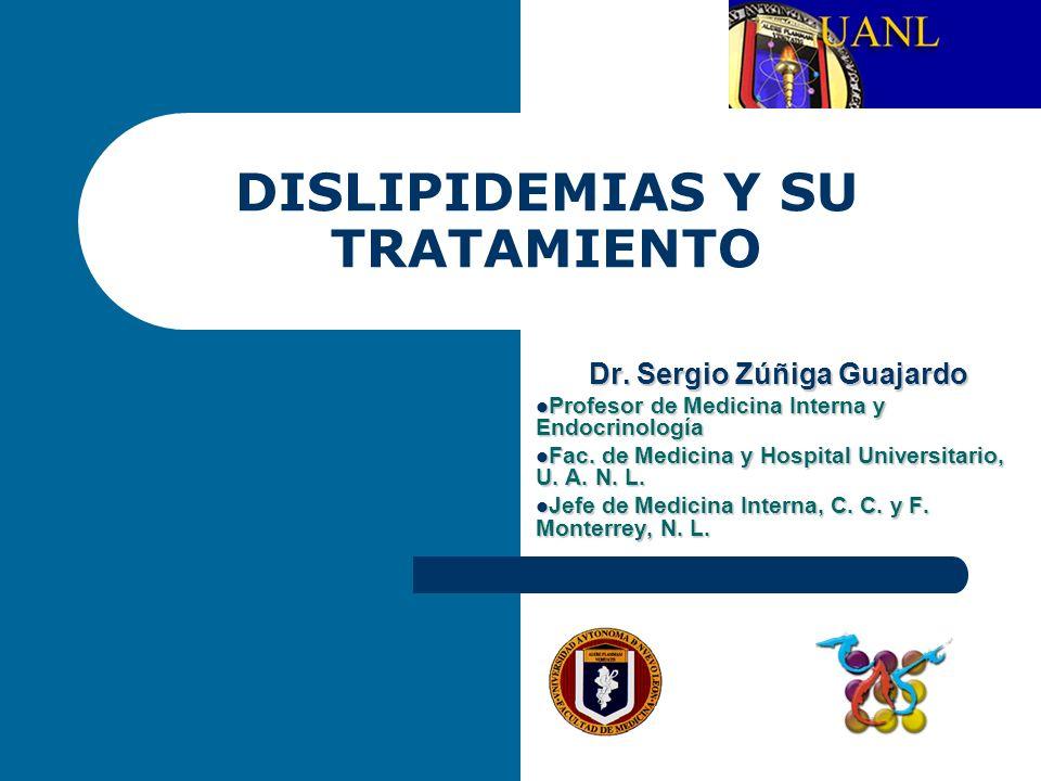 DISLIPIDEMIAS Y SU TRATAMIENTO Dr. Sergio Zúñiga Guajardo Profesor de Medicina Interna y Endocrinología Profesor de Medicina Interna y Endocrinología