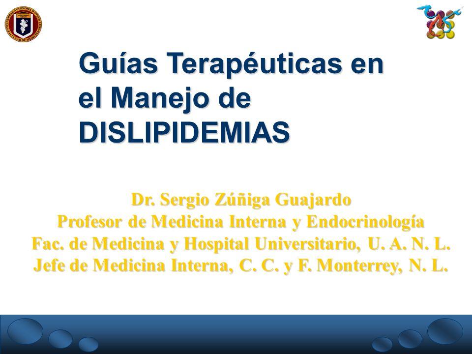 Guías Terapéuticas en el Manejo de DISLIPIDEMIAS Dr. Sergio Zúñiga Guajardo Profesor de Medicina Interna y Endocrinología Fac. de Medicina y Hospital