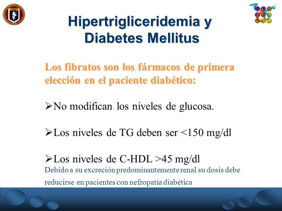 Los fibratos son los fármacos de primera elección en el paciente diabético: No modifican los niveles de glucosa. Los niveles de TG deben ser <150 mg/d