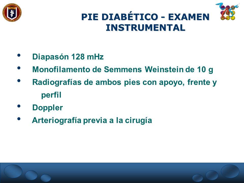 PIE DIABÉTICO - EXAMEN INSTRUMENTAL Diapasón 128 mHz Monofilamento de Semmens Weinstein de 10 g Radiografías de ambos pies con apoyo, frente y perfil