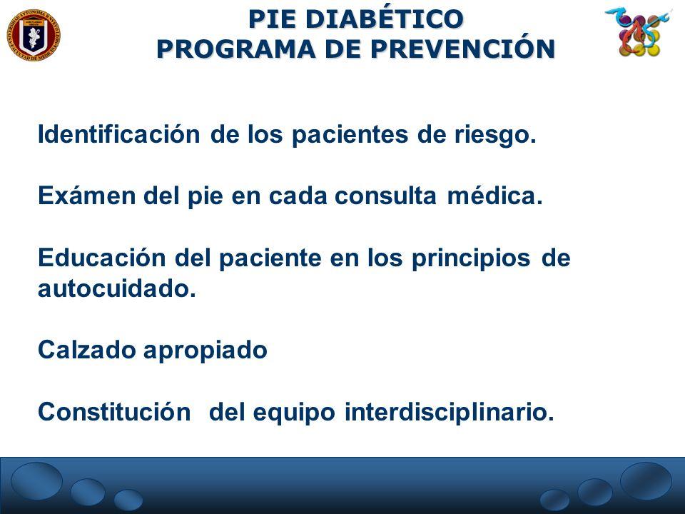 PIE DIABÉTICO PROGRAMA DE PREVENCIÓN Identificación de los pacientes de riesgo. Exámen del pie en cada consulta médica. Educación del paciente en los