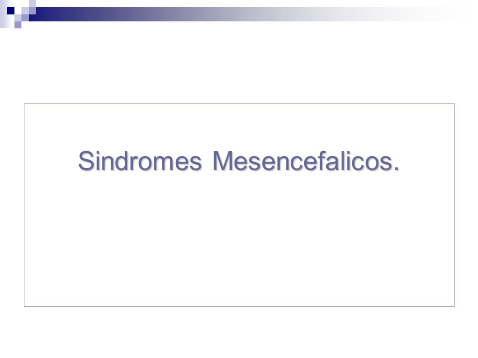 Sindromes Mesencefalicos.