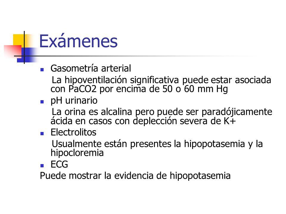 Exámenes Gasometría arterial La hipoventilación significativa puede estar asociada con PaCO2 por encima de 50 o 60 mm Hg pH urinario La orina es alcal