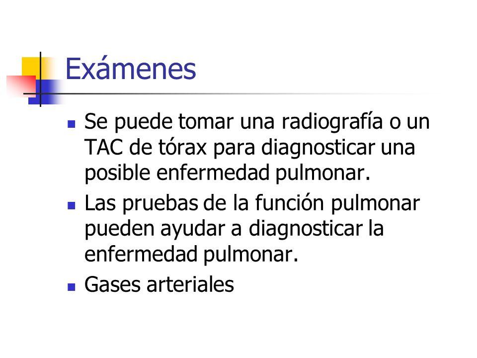 Exámenes Se puede tomar una radiografía o un TAC de tórax para diagnosticar una posible enfermedad pulmonar. Las pruebas de la función pulmonar pueden