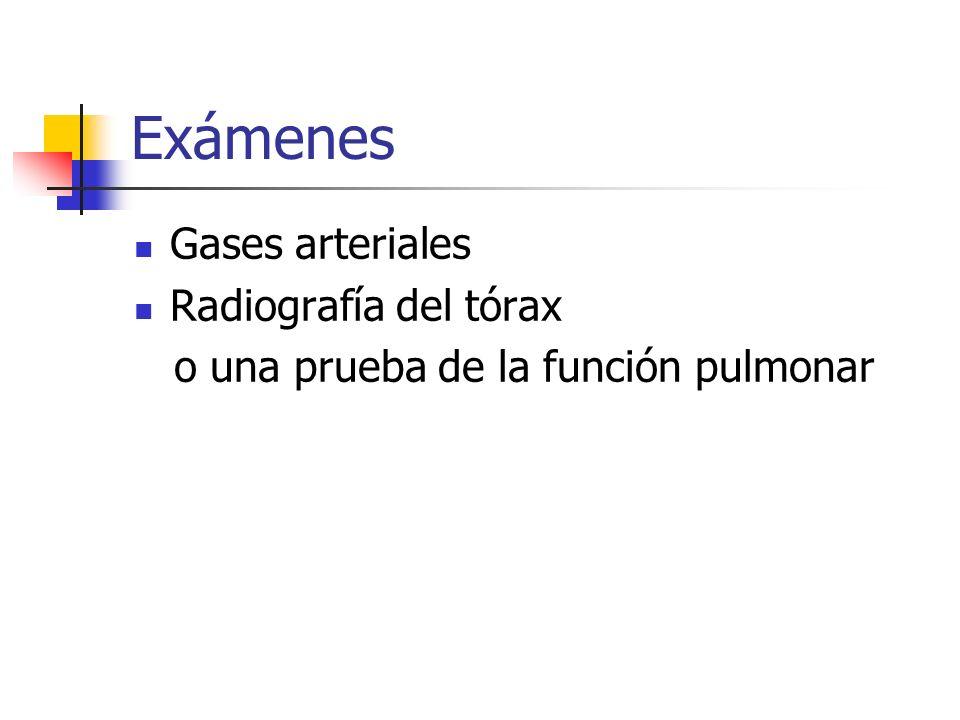 Exámenes Gases arteriales Radiografía del tórax o una prueba de la función pulmonar