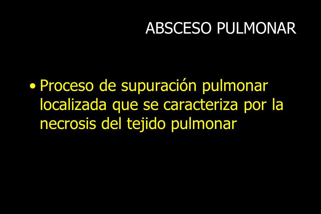 ABSCESO PULMONAR Proceso de supuración pulmonar localizada que se caracteriza por la necrosis del tejido pulmonar