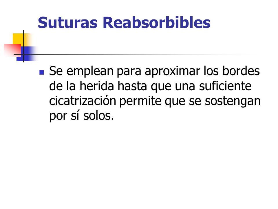 Suturas Reabsorbibles Se emplean para aproximar los bordes de la herida hasta que una suficiente cicatrización permite que se sostengan por sí solos.