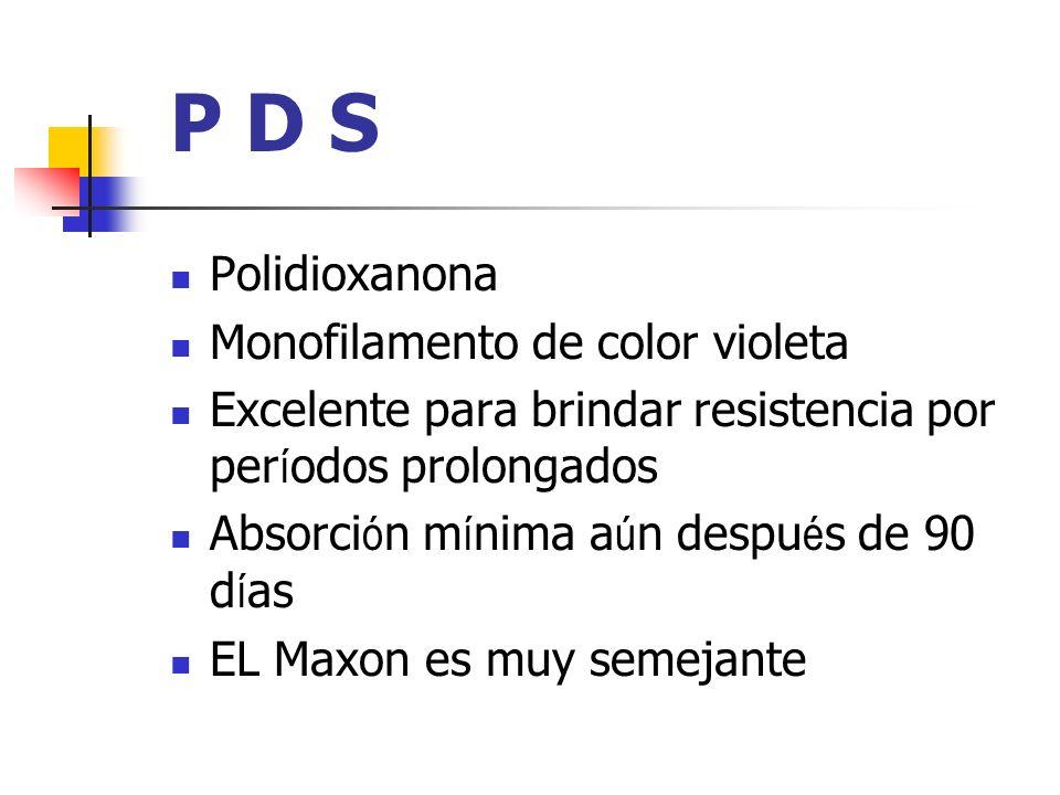 P D S Polidioxanona Monofilamento de color violeta Excelente para brindar resistencia por per í odos prolongados Absorci ó n m í nima a ú n despu é s