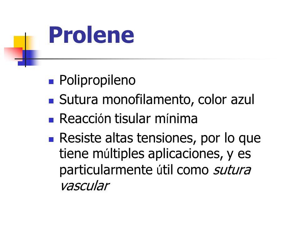 Prolene Polipropileno Sutura monofilamento, color azul Reacci ó n tisular m í nima Resiste altas tensiones, por lo que tiene m ú ltiples aplicaciones,