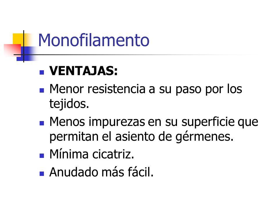 Monofilamento VENTAJAS: Menor resistencia a su paso por los tejidos. Menos impurezas en su superficie que permitan el asiento de gérmenes. Mínima cica