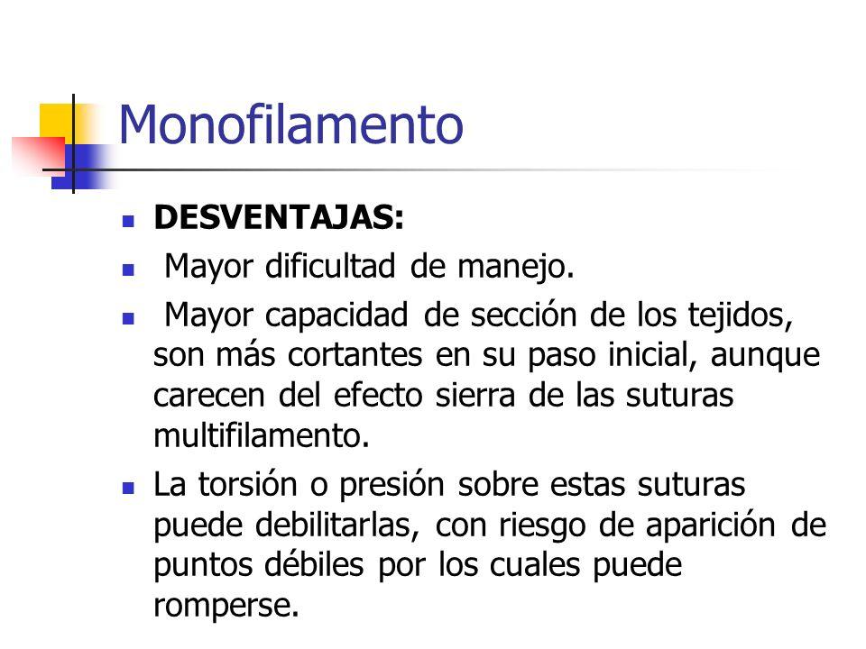 Monofilamento DESVENTAJAS: Mayor dificultad de manejo. Mayor capacidad de sección de los tejidos, son más cortantes en su paso inicial, aunque carecen