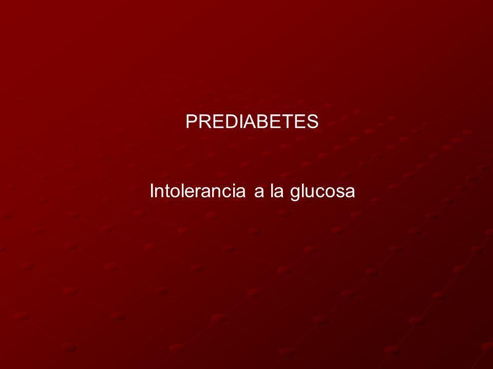 PREDIABETES Intolerancia a la glucosa