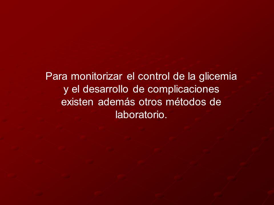 Para monitorizar el control de la glicemia y el desarrollo de complicaciones existen además otros métodos de laboratorio.