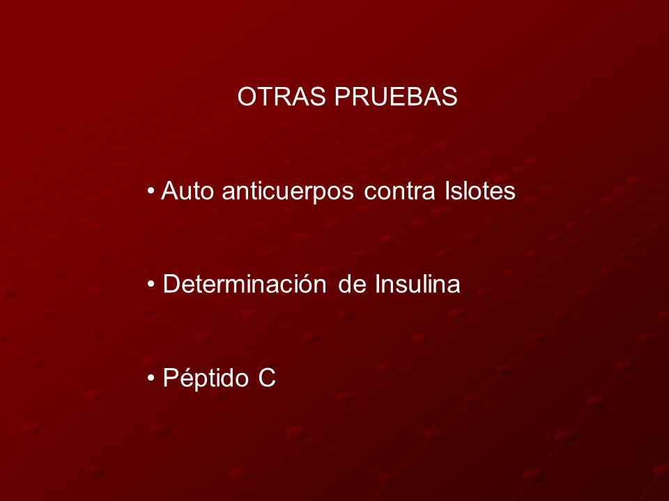OTRAS PRUEBAS Auto anticuerpos contra Islotes Determinación de Insulina Péptido C