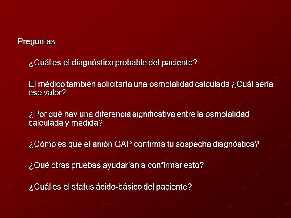Preguntas ¿Cuál es el diagnóstico probable del paciente? ¿Cuál es el diagnóstico probable del paciente? El médico también solicitaría una osmolalidad