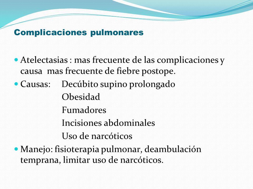 Complicaciones pulmonares Atelectasias : mas frecuente de las complicaciones y causa mas frecuente de fiebre postope. Causas: Decúbito supino prolonga