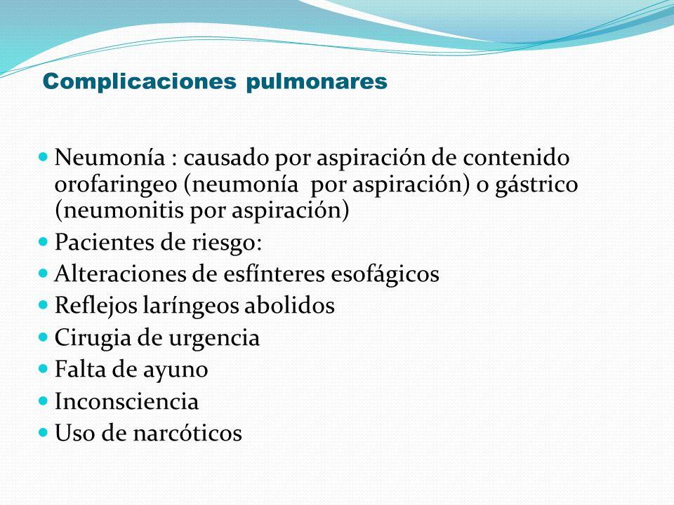 Complicaciones pulmonares Neumonía : causado por aspiración de contenido orofaringeo (neumonía por aspiración) o gástrico (neumonitis por aspiración)