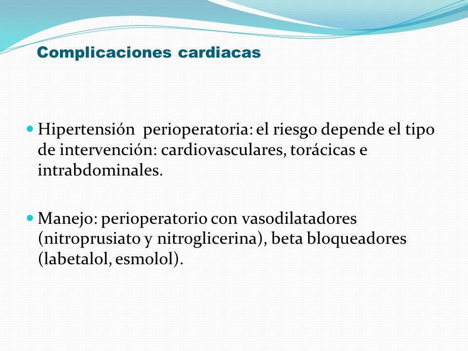 Complicaciones cardiacas Hipertensión perioperatoria: el riesgo depende el tipo de intervención: cardiovasculares, torácicas e intrabdominales. Manejo